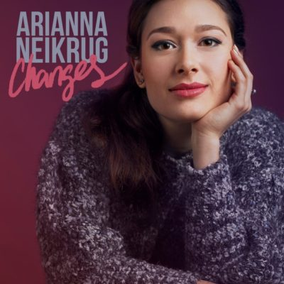 Arianna Neikrug's 'Changes' Album Showcase her Sultry and Distinctive Vocal Chops